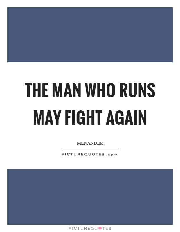 The man who runs may fight again Picture Quote #1