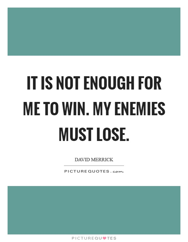 It is not enough for me to win. My enemies must lose Picture Quote #1