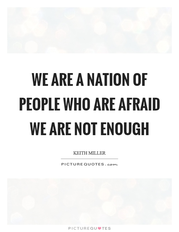 We are a nation of people who are afraid we are not enough Picture Quote #1