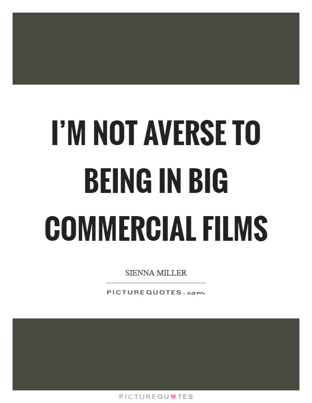 I'm not averse to being in big commercial films Picture Quote #1