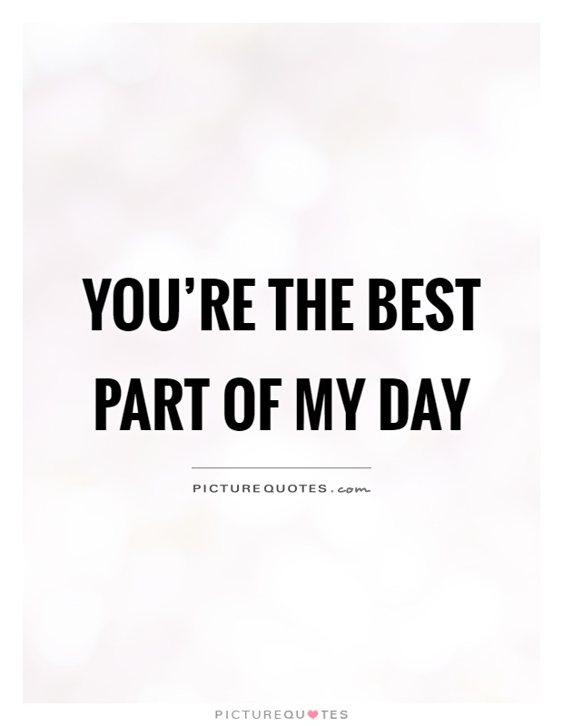 You're the best part of my day | Picture Quotes