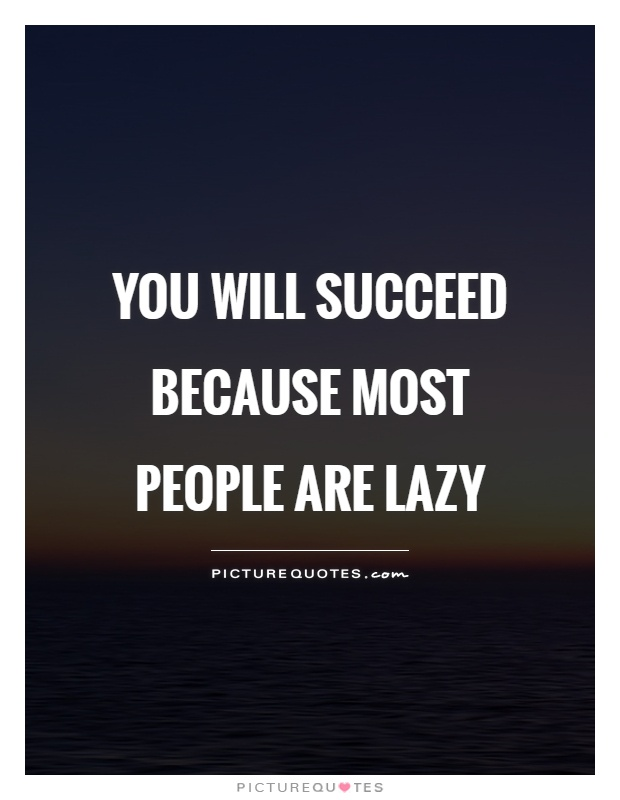 You will succeed because most people are lazy Picture Quote #1