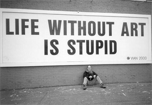 Life without art is stupid Picture Quote #1