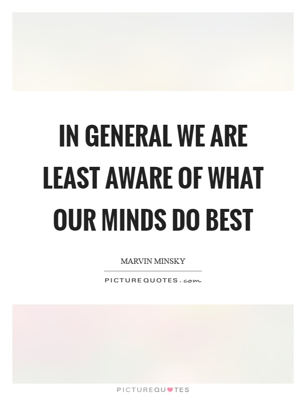 In general we are least aware of what our minds do best Picture Quote #1