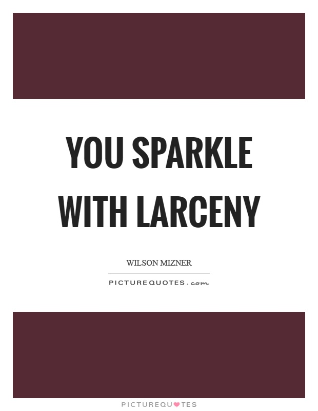 You sparkle with larceny Picture Quote #1