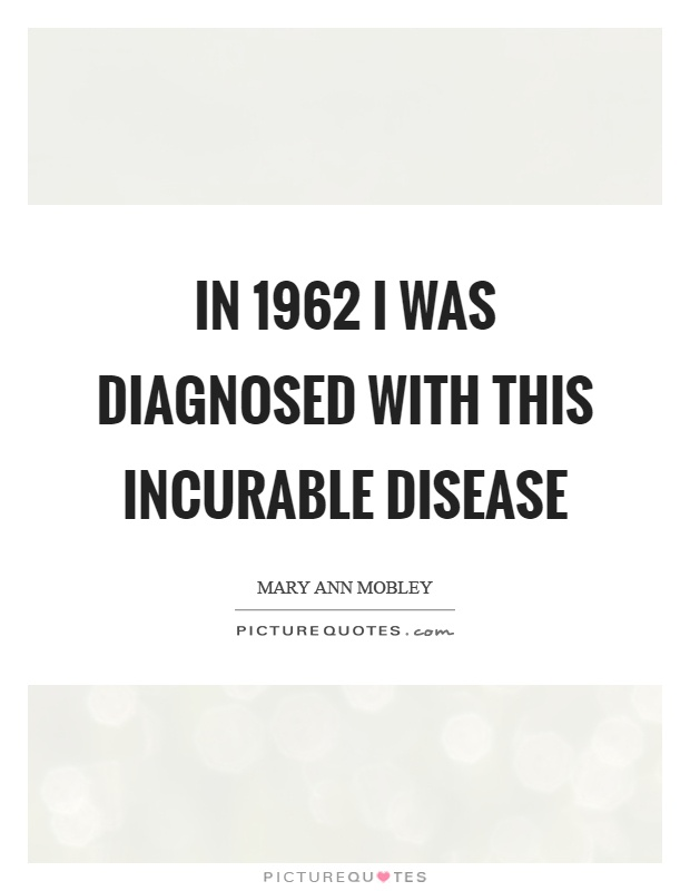 In 1962 I was diagnosed with this incurable disease Picture Quote #1