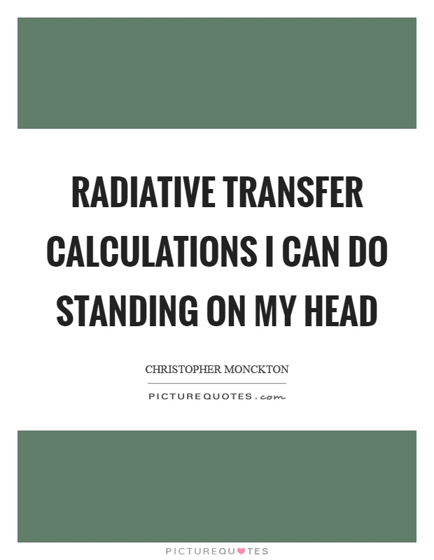 Radiative transfer calculations I can do standing on my head Picture Quote #1