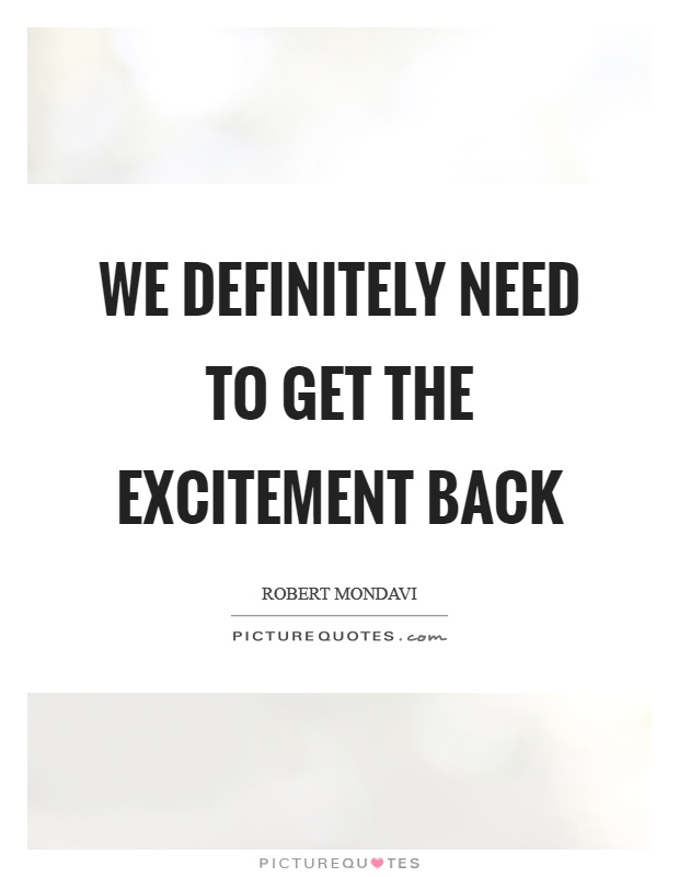 We definitely need to get the excitement back Picture Quote #1