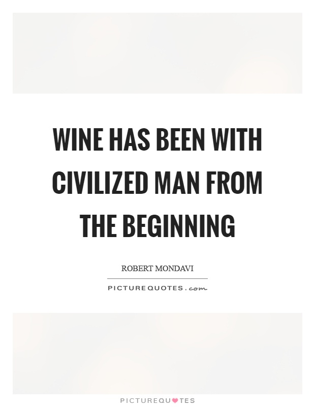 Wine has been with civilized man from the beginning Picture Quote #1