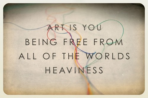 Art is you being free from all the world's heaviness Picture Quote #1