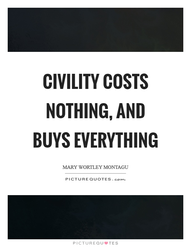 Civility costs nothing, and buys everything Picture Quote #1