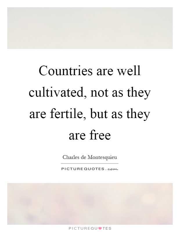 Countries are well cultivated, not as they are fertile, but as they are free Picture Quote #1