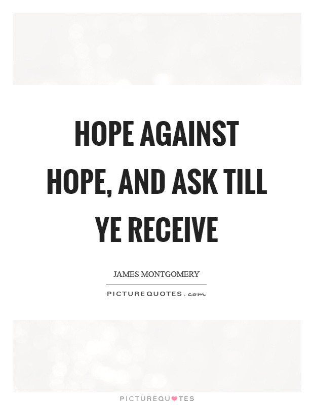 Hope against hope, and ask till ye receive Picture Quote #1