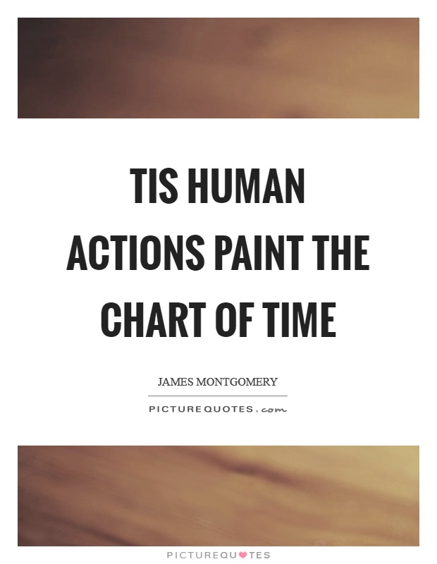 Tis human actions paint the chart of time Picture Quote #1