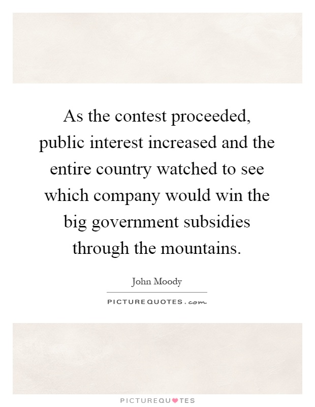 As the contest proceeded, public interest increased and the entire country watched to see which company would win the big government subsidies through the mountains Picture Quote #1