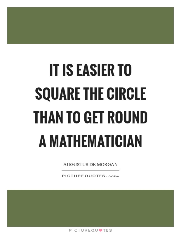It is easier to square the circle than to get round a mathematician Picture Quote #1