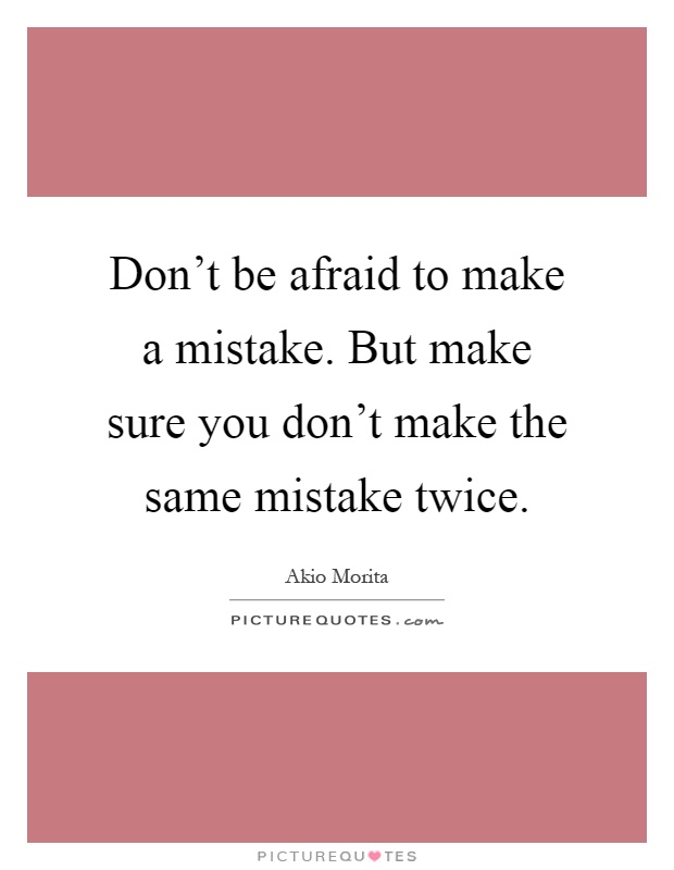 Making The Same Mistake Twice Quotes: Don't Be Afraid To Make A Mistake. But Make Sure You Don't