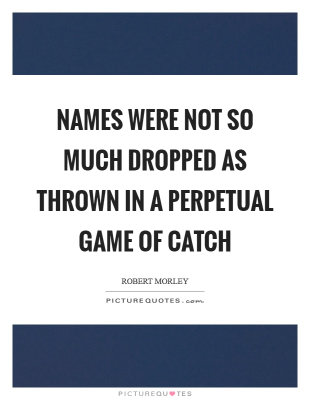 Names were not so much dropped as thrown in a perpetual game of catch Picture Quote #1