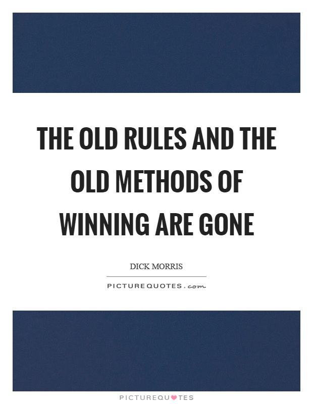The old rules and the old methods of winning are gone Picture Quote #1