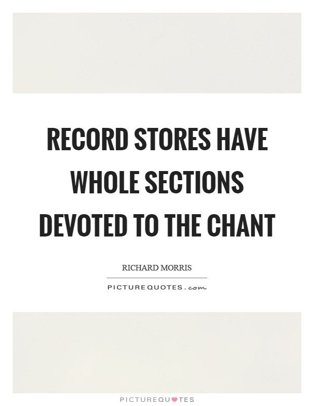 Record stores have whole sections devoted to the chant Picture Quote #1