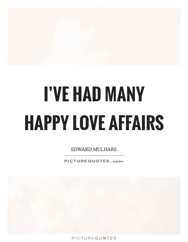 I've had many happy love affairs Picture Quote #1