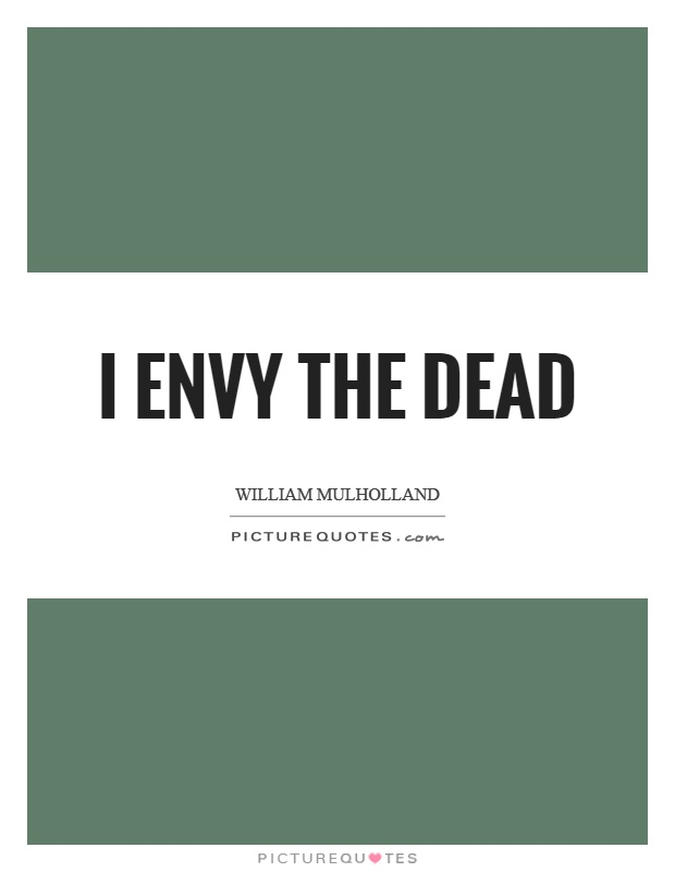 I envy the dead Picture Quote #1