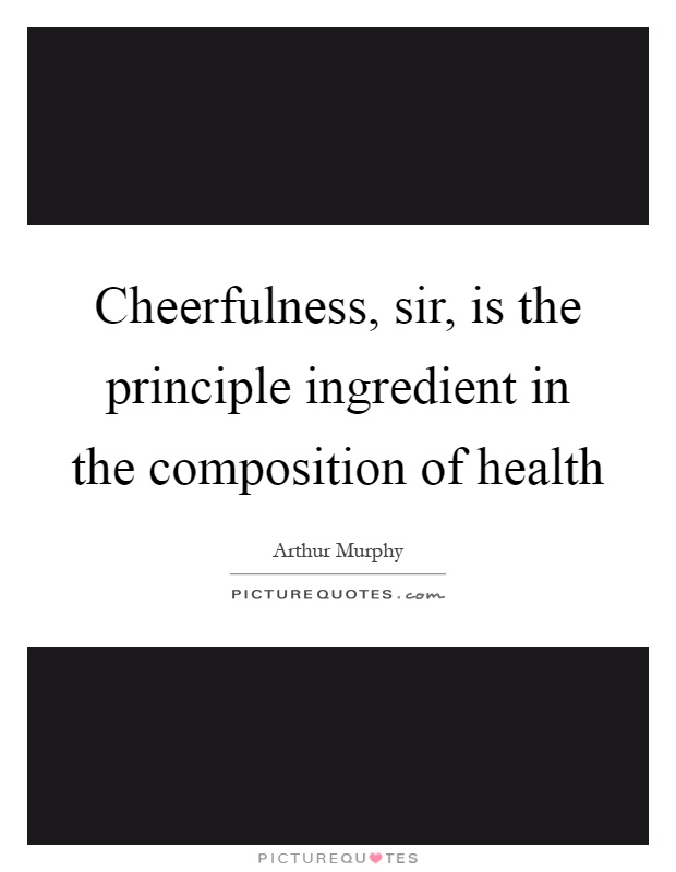Cheerfulness, sir, is the principle ingredient in the composition of health Picture Quote #1