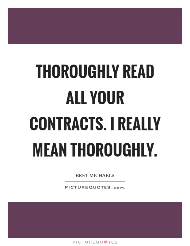 Thoroughly read all your contracts. I really mean thoroughly Picture Quote #1