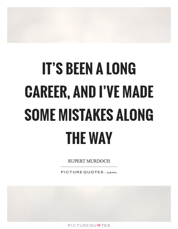 It's been a long career, and I've made some mistakes along the way Picture Quote #1