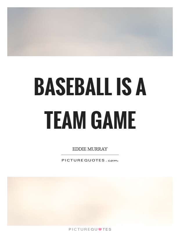 Baseball is a team game Picture Quote #1