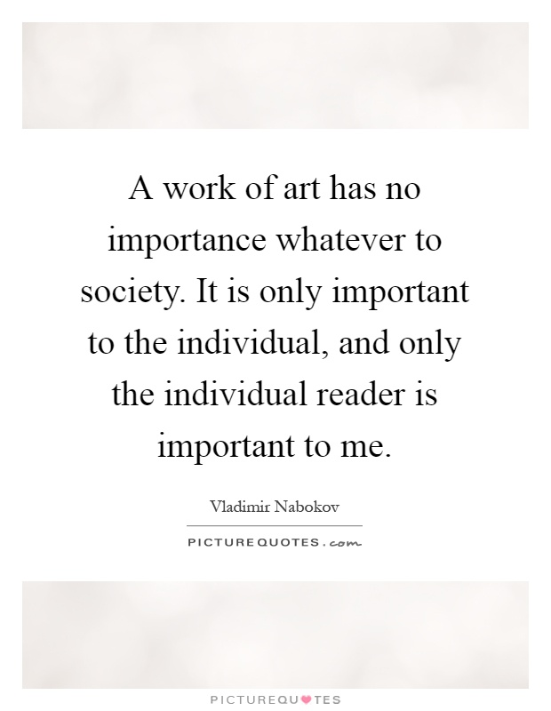 A Work Of Art Has No Importance Whatever To Society It Is Only Picture Quotes