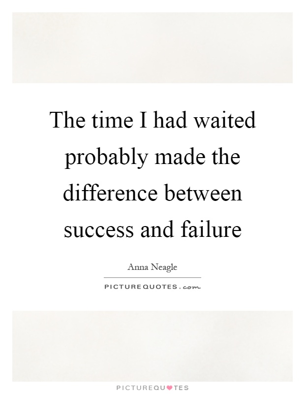 The time I had waited probably made the difference between success and failure Picture Quote #1
