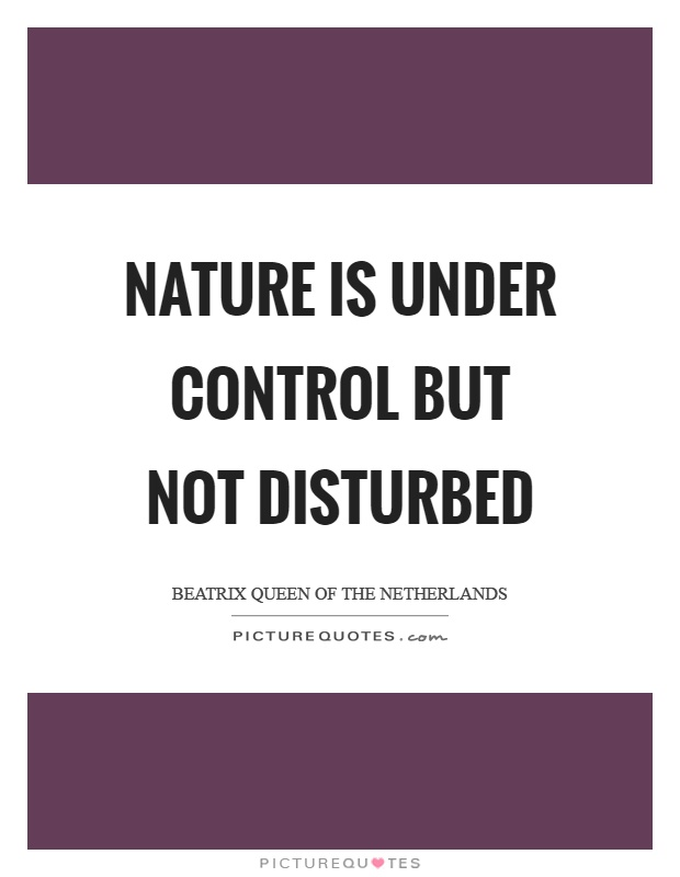 Nature is under control but not disturbed Picture Quote #1