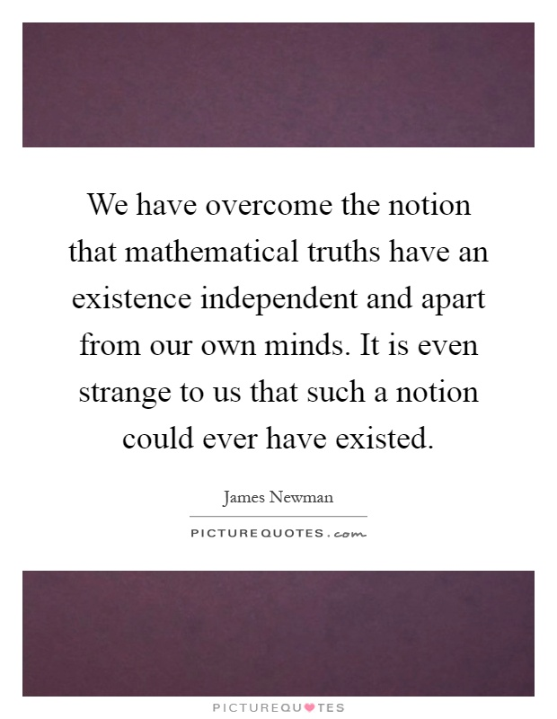 an examination of the notion of truth In answering this question, each theory makes the notion of truth part of a more thoroughgoing metaphysics or epistemology explaining the nature of truth becomes an.
