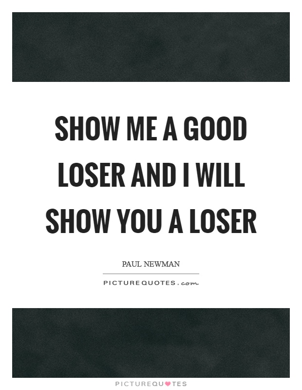 Show me a good loser and I will show you a loser Picture Quote #1