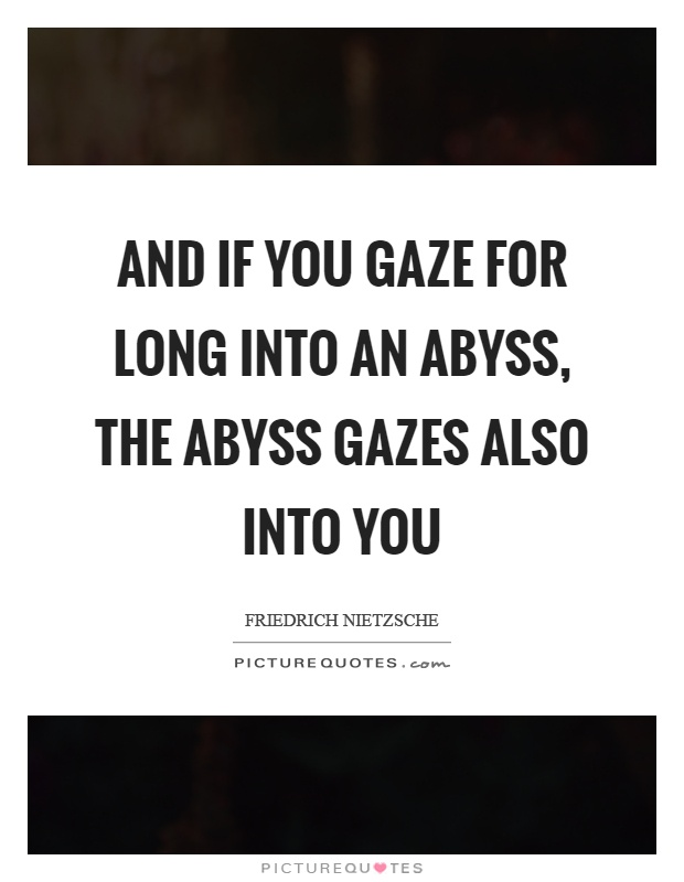 And if you gaze for long into an abyss, the abyss gazes also into you Picture Quote #1