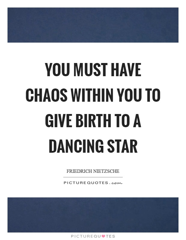 You must have chaos within you to give birth to a dancing star Picture Quote #1