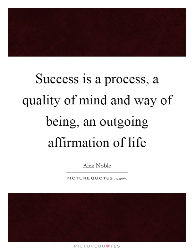 Success is a process, a quality of mind and way of being, an outgoing affirmation of life Picture Quote #1