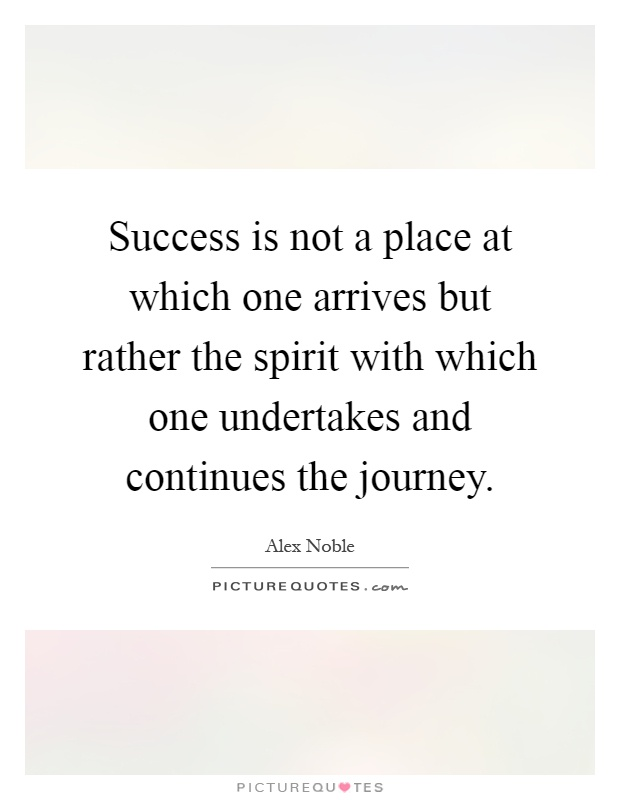 Success is not a place at which one arrives but rather the spirit with which one undertakes and continues the journey Picture Quote #1