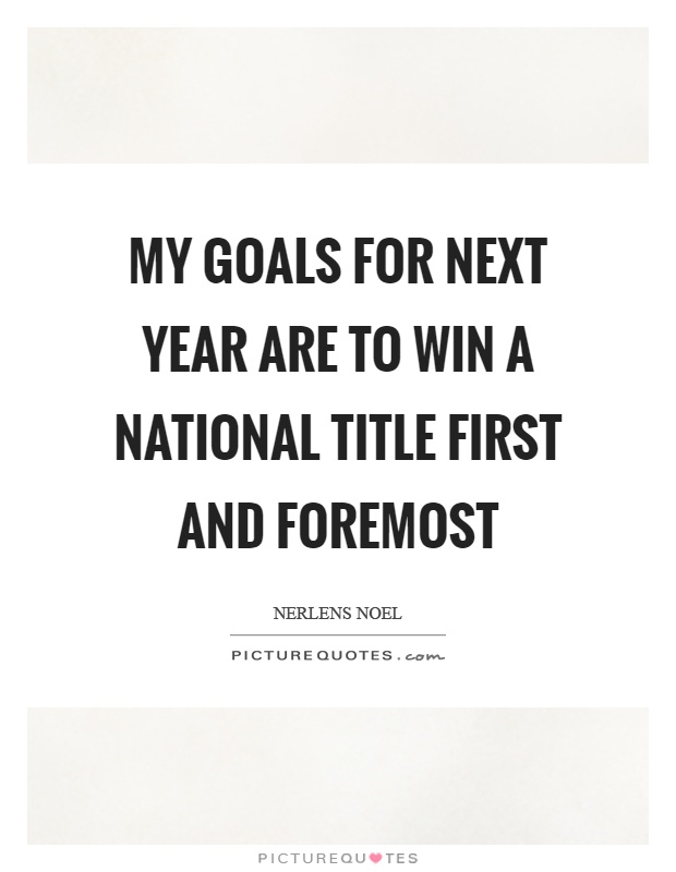 My goals for next year are to win a national title first and foremost Picture Quote #1