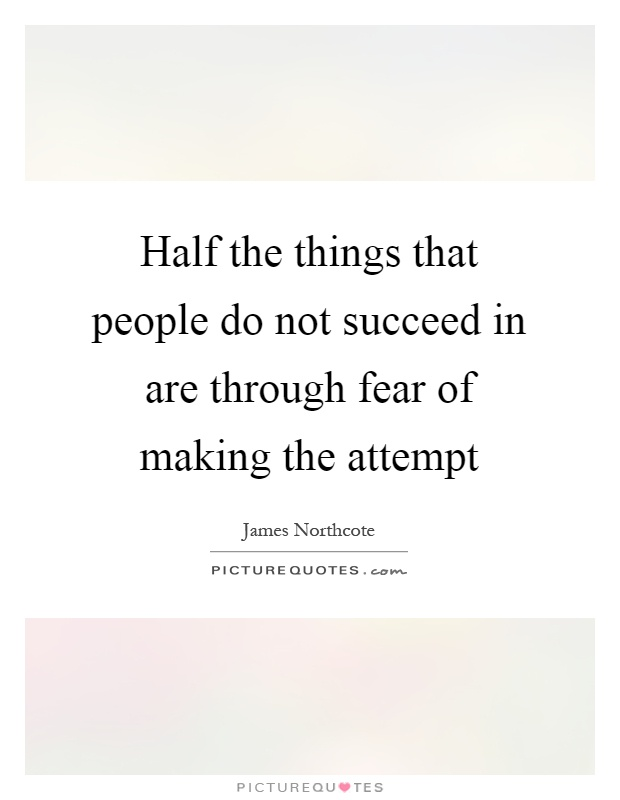 Half the things that people do not succeed in are through fear of making the attempt Picture Quote #1