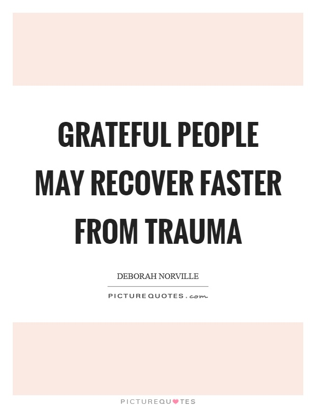 Grateful people may recover faster from trauma Picture Quote #1
