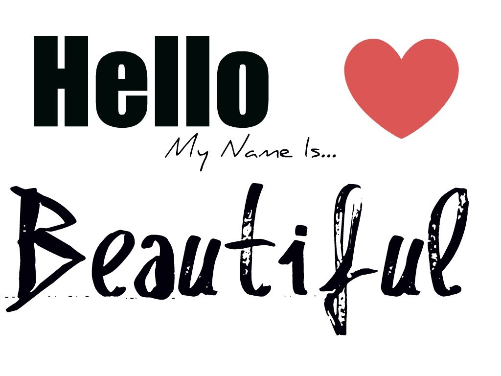 Hello, my name is beautiful Picture Quote #1