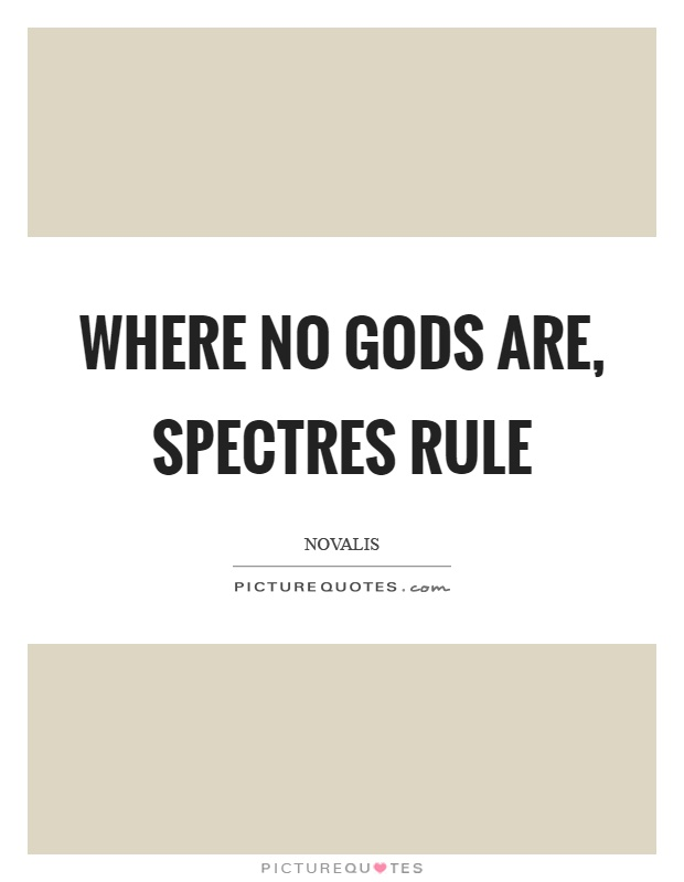 Where no gods are, spectres rule Picture Quote #1