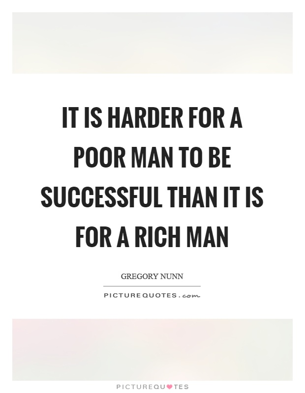 It is harder for a poor man to be successful than it is for a rich man Picture Quote #1