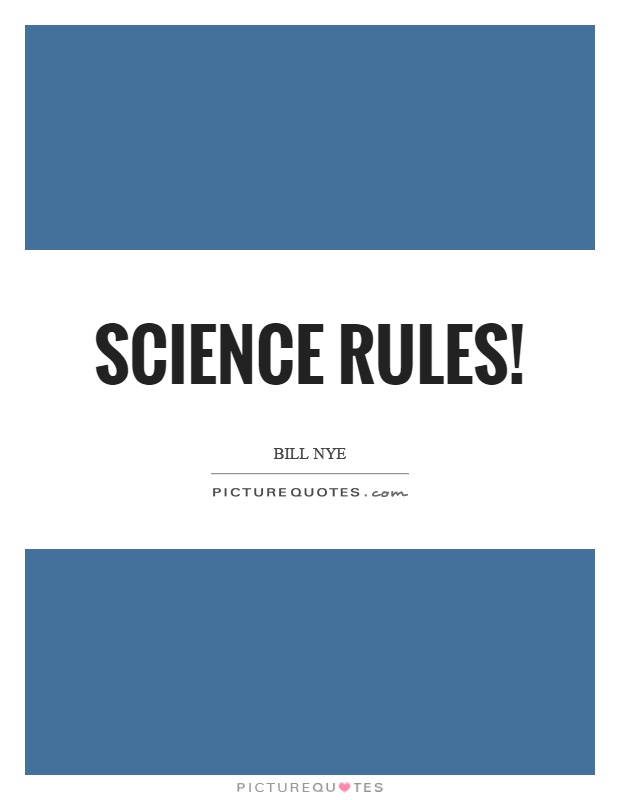 Science rules! Picture Quote #1