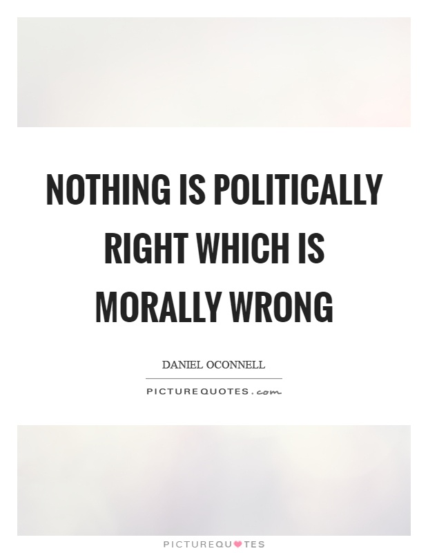 Nothing is politically right which is morally wrong Picture Quote #1