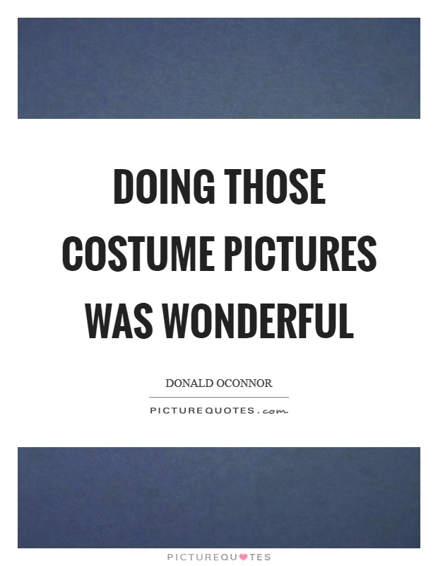 Doing those costume pictures was wonderful Picture Quote #1