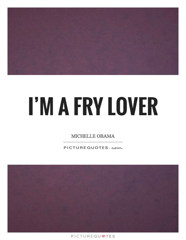 I'm a fry lover Picture Quote #1