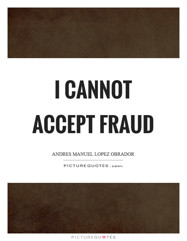I Cannot Accept Fraud Picture Quotes